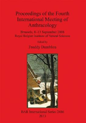 Proceedings of the Fourth International Meeting of Anthracology: Brussels, 8-13 September 2008 Royal Belgian Institute of Natural Sciences - British Archaeological Reports International Series (Paperback)