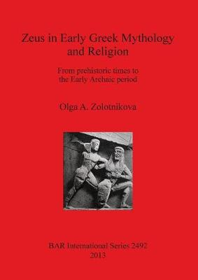 Zeus in Early Greek Mythology and Religion: From prehistoric times to the Early Archaic period - British Archaeological Reports International Series (Paperback)
