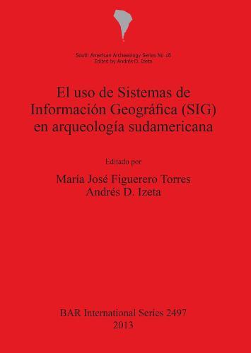El uso de Sistemas de Informacion Geografica (SIG) en arqueologia sudamericana - British Archaeological Reports International Series (Paperback)