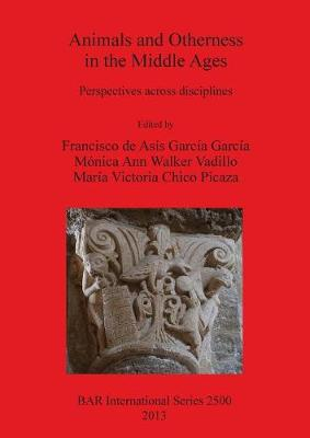 Animals and Otherness in the Middle Ages: Perspectives across disciplines - British Archaeological Reports International Series (Paperback)