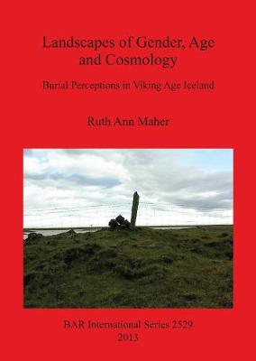 Landscapes of Gender Age and Cosmology: Burial Perceptions in Viking Age Iceland - British Archaeological Reports International Series (Paperback)