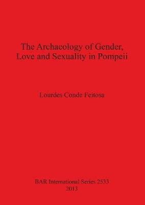 The Archaeology of Gender Love and Sexuality in Pompeii - British Archaeological Reports International Series (Paperback)