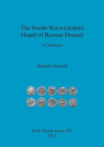 The South-Warwickshire Hoard of Roman Denarii: A Catalogue - British Archaeological Reports British Series (Paperback)