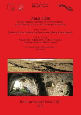 Ahlat 2008: Seconda campagna di indagini sulle strutture rupestri / Second campaign of surveys on the underground structures - British Archaeological Reports International Series (Paperback)