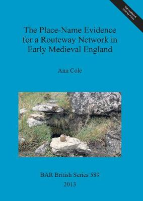 The Place-Name Evidence for a Routeway Network in Early Medieval England - British Archaeological Reports British Series