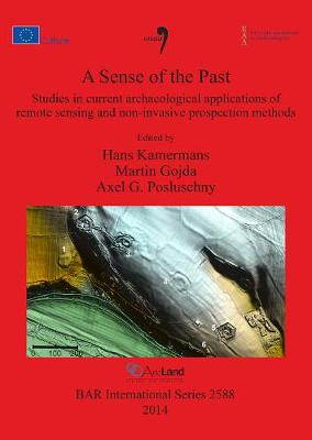 A Sense of the Past: Studies in current archaeological applications of remote sensing and non-invasive prospection methods - British Archaeological Reports International Series (Paperback)