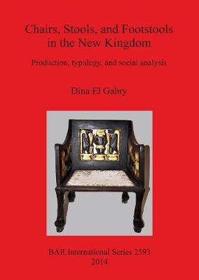 Chairs Stools and Footstools in the New Kingdom: Production, typology and social analysis - British Archaeological Reports International Series (Paperback)