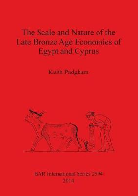 The Scale and Nature of the Late Bronze Age Economies of Egypt and Cyprus - British Archaeological Reports International Series (Paperback)