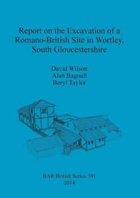 Report on the Excavation of a Romano-British Site in Wortley South Gloucestershire - British Archaeological Reports British Series (Paperback)