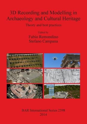 3D Recording and Modelling in Archaeology and Cultural Heritage Theory and best practices: Theory and best practices - British Archaeological Reports International Series (Paperback)