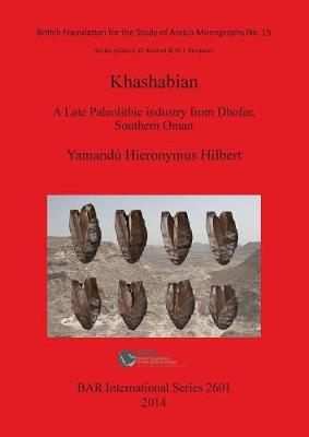 The Khashabian: a Late Paleolithic Industry from Dhofar southern Oman: A Late Paleolithic Industry from Dhofar, southern Oman - British Archaeological Reports International Series (Paperback)