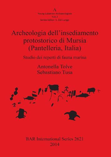 Archeologia dell'insediamento protostorico di Mursia (Pantelleria Italia): Studio dei reperti di fauna marina - British Archaeological Reports International Series (Paperback)