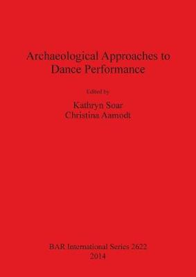 Archaeological Approaches to Dance Performance - British Archaeological Reports International Series (Paperback)