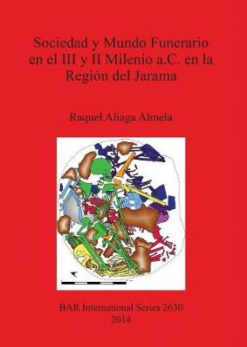 Sociedad y Mundo Funerario en el III y II Milenio a. C. en la Region del Jarama - British Archaeological Reports International Series (Paperback)