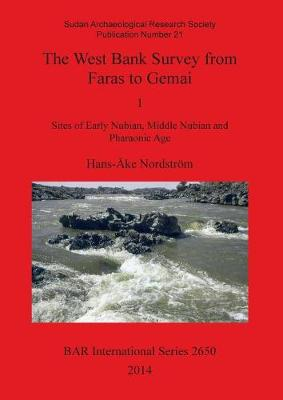 The West Bank Survey from Faras to Gemai: 1 Sites of Early Nubian, Middle Nubian and Pharaonic Age - British Archaeological Reports International Series (Paperback)