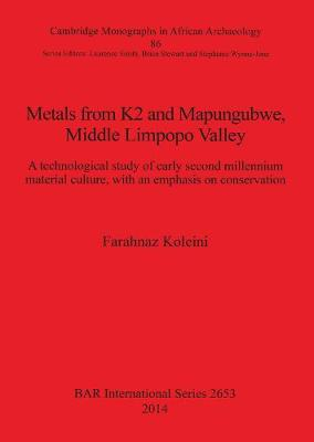 Metals from K2 and Mapungubwe Middle Limpopo Valley: A technological study of early second millennium material culture, with an emphasis on conservation - British Archaeological Reports International Series (Paperback)