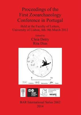Proceedings of the First Zooarchaeology Conference in Portugal: Held at the Faculty of Letters, University of Lisbon, 8th-9th March 2012 - British Archaeological Reports International Series (Paperback)