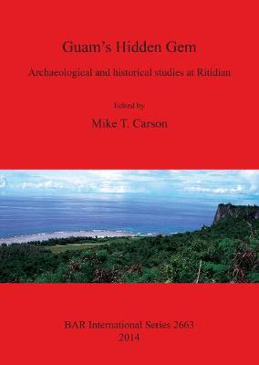 Guam's Hidden Gem: Archaeological and historical studies at Ritidian - British Archaeological Reports International Series (Paperback)