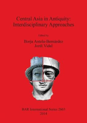 Central Asia in Antiquity: Interdisciplinary Approaches - British Archaeological Reports International Series (Paperback)