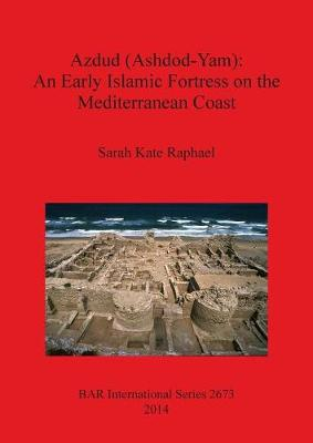 Azdud (Ashdod-Yam): An Early Islamic Fortress on the Mediterranean Coast - British Archaeological Reports International Series (Paperback)