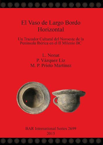 El Vaso de Largo Bordo Horizontal: Un Trazador Cultural del Noroeste de la Peninsula Iberica en el II Milenio BC - British Archaeological Reports International Series (Paperback)