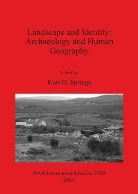 Landscape and Identity: Archaeology and Human Geography - British Archaeological Reports International Series (Paperback)