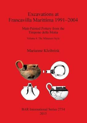 Excavations at Francavilla Marittima 1991-2004: Matt-Painted Pottery from the Timpone della Motta, Volume 4: The Miniature Style - British Archaeological Reports International Series (Paperback)