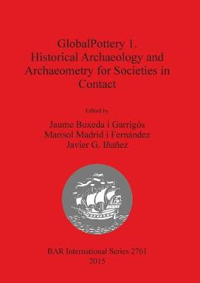 GlobalPottery 1. Historical Archaeology and Archaeometry for Societies in Contact - British Archaeological Reports International Series (Paperback)