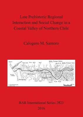 Late prehistoric regional interaction and social change in a coastal valley of northern Chile - British Archaeological Reports International Series (Paperback)