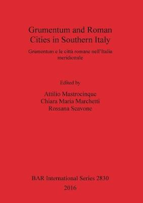 Grumentum and Roman Cities in Southern Italy/Grumentum e le citta romane nell'Italia meridionale - British Archaeological Reports International Series (Paperback)