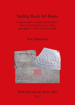 Sailing Rock Art Boats: A reassessment of seafaring abilities in Bronze Age Scandinavia and the introduction of the sail in the North - British Archaeological Reports International Series (Paperback)