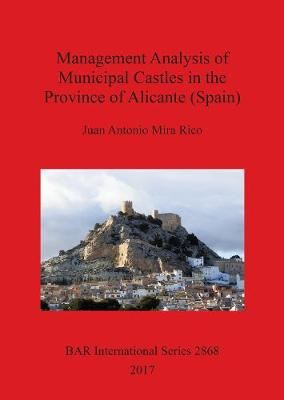 Management Analysis of Municipal Castles in the Province of Alicante (Spain) - British Archaeological Reports International Series (Paperback)