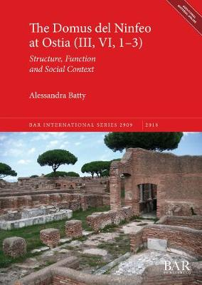 The Domus del Ninfeo at Ostia (III, VI, 1-3): Structure, Function and Social Context - British Archaeological Reports International Series