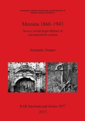 Messina 1860-1943: Storia e Archeologia Militare di una piazzaforte contesa - British Archaeological Reports International Series (Paperback)