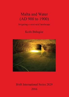Malta and Water (AD 900 to 1900): Irrigating a semi-arid landscape - British Archaeological Reports International Series (Paperback)