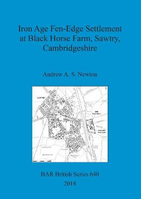 Iron Age Fen-Edge Settlement at Black Horse Farm, Sawtry, Cambridgeshire - British Archaeological Reports British Series (Paperback)