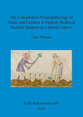 The Comparative Palaeopathology of Males and Females in English Medieval Skeletal Samples in a Social Context - British Archaeological Reports British Series (Paperback)