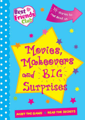 Movies, Makeovers and Huge Surprises - Best Friends Club Novels (Paperback)