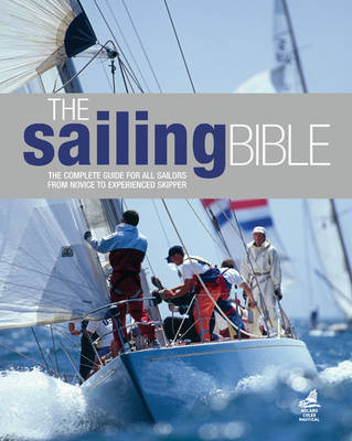 The Sailing Bible: The Complete Guide for All Sailors from Novice to Experienced Skipper (Hardback)