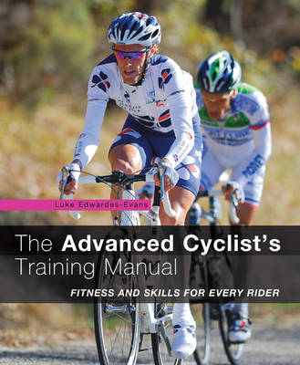 The Advanced Cyclist's Training Manual: Fitness and Skills for Every Rider (Paperback)