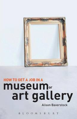 How to Get a Job in a Museum or Art Gallery (Paperback)