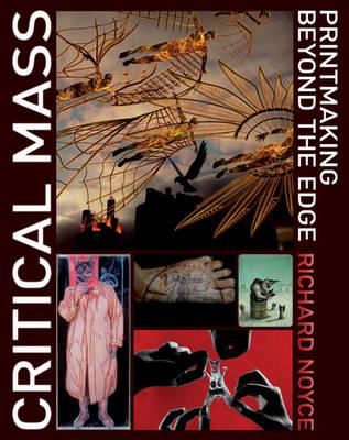 Critical Mass: Printmaking Beyond the Edge (Hardback)