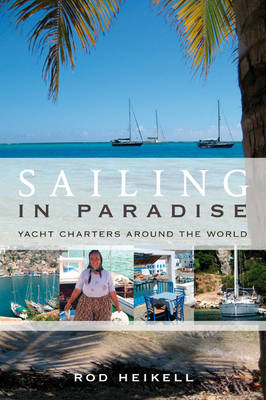 Sailing in Paradise: Yacht Charters Around the World (Paperback)