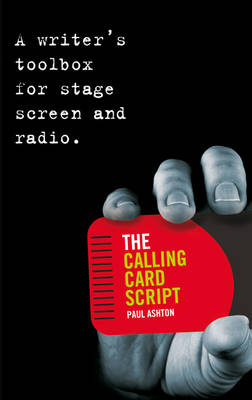 The Calling Card Script: A writer's toolbox for screen, stage and radio (Paperback)