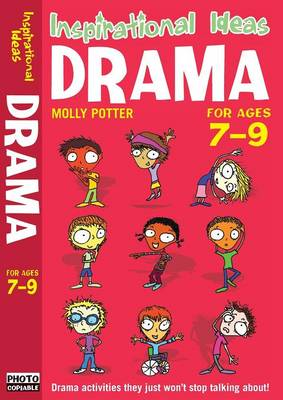 Drama 7-9: Exciting Drama Activities for Anyone Brave Enough to Give it a Go! - Inspirational Ideas (Paperback)