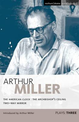"""Miller Plays: """"American Clock"""", The """"Archbishop's Ceiling"""", """"Two-way Mirror"""" v. 3 - World Classics (Paperback)"""
