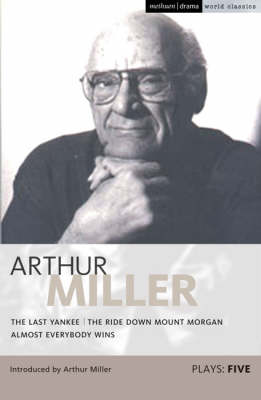 """Miller Plays: """"Last Yankee"""", The """"Ride Down Mount Morgan"""", """"Almost Everybody Wins"""" v. 5 - World Classics (Paperback)"""