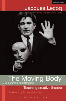 The Moving Body (le Corps Poetique): Teaching Creative Theatre - Performance Books (Paperback)