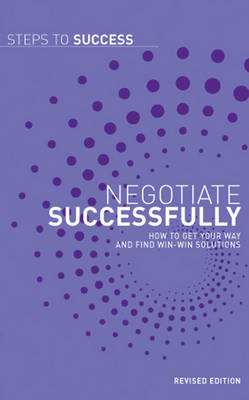 Negotiate Successfully: How to Get Your Way and Find Win-win Solutions - Steps to Success (Paperback)