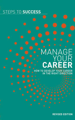 Manage Your Career: How to Develop Your Career in the Right Direction - Steps to Success (Paperback)